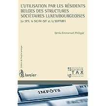 L'utilisation par les résidents belges des structures sociétaires luxembourgeoises: La SPF, la SICAV-SIF et la SOPARFI (Cahiers de fiscalité pratique) (French Edition)
