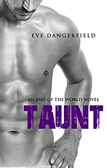 Taunt: An Apocalypse Romance (The End of The World Series Book 1) by [Dangerfield, Eve]
