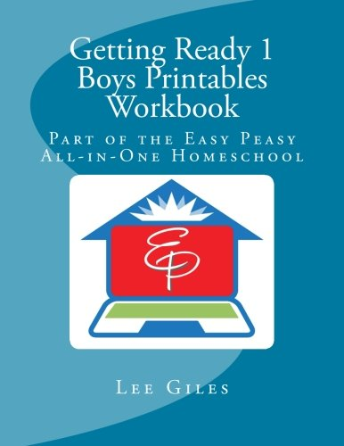 Getting Ready 1 Boys Printables Workbook: Part of the Easy Peasy All-in-One Homeschool