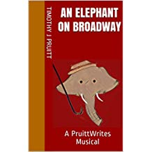 An Elephant On Broadway : A PruittWrites Musical