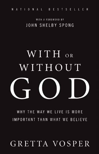 With Or Without God: Why the Way We Live is More Important Than What We Believe by [Vosper, Gretta]