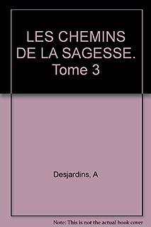 Les chemins de la sagesse : [3], Desjardins, Arnaud