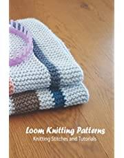 Loom Knitting Patterns: Knitting Stitches and Tutorials: Loom Knits and Projects