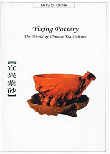 Yixing Pottery: The World of Chinese Tea Culture (Arts of