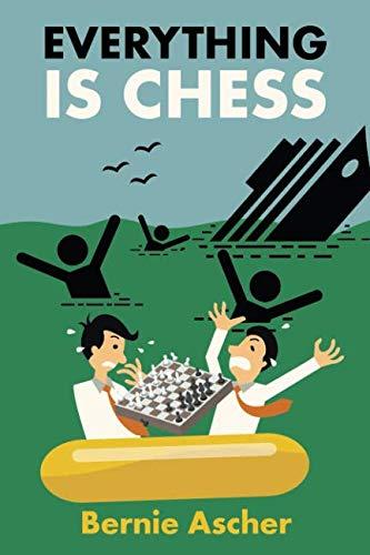 Everything Is Chess - Bernie Ascher