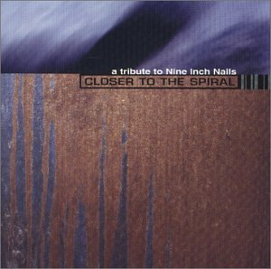 A Tribute to Nine Inch Nails: Closer to the Spiral by SPV