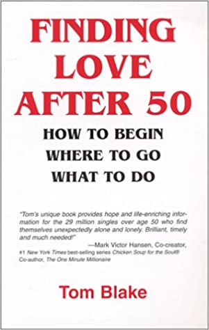 Finding Love After 50: How to Begin  Where to Go  What to Do