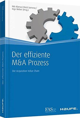 Der effiziente M&A Prozess: Die Acquisition Value Chain (Haufe Fachbuch) Taschenbuch – 17. Dezember 2012 Nils Klamar Ulrich Sommer Ingo Weber Haufe-Lexware