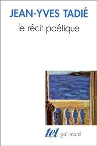 Le récit poétique par Jean-Yves Tadié