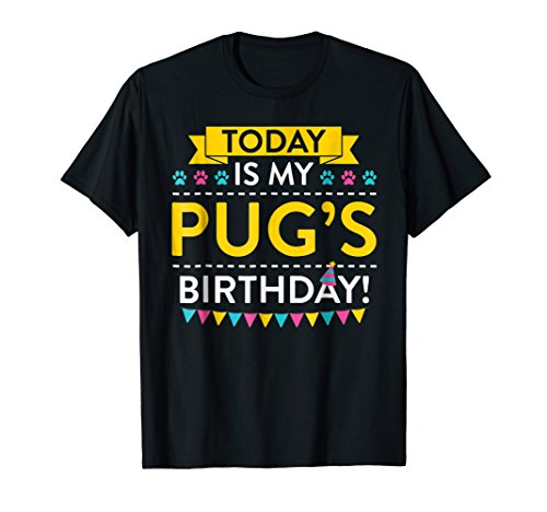 Today It's My Pug Birthday T-shirt for Pug Lovers -