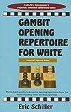 Gambit Opening Repertoire For White (essential Opening Repertoire Series)-Eric Schiller