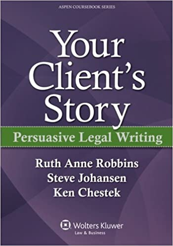 Your Clients Story Persuasive Legal Writing Aspen Coursebook Series Ruth Anne Robbins Steve Johansen Ken Chestek 9781454805489 Amazon Books