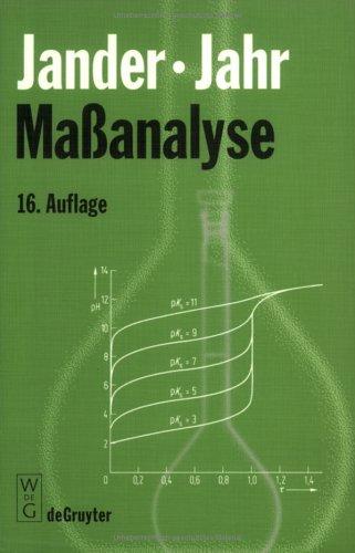 Maßanalyse: Theorie und Praxis der Titrationen mit chemischen und physikalischen Indikationen