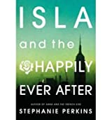{ [ ISLA AND THE HAPPILY EVER AFTER ] } Perkins, Stephanie ( AUTHOR ) Aug-14-2014 Hardcover