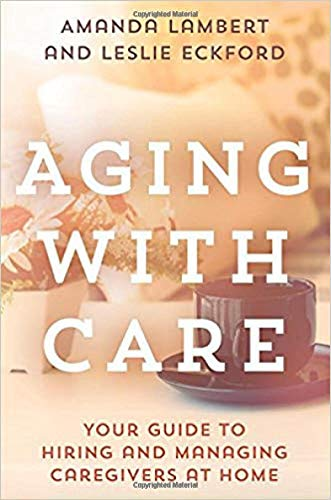 Aging with Care: Your Guide to Hiring and Managing Caregivers at Home ()