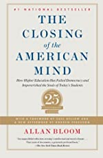 closing of the american mind how higher education has failed democracy and impoverished the souls of todays students