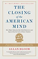 Closing of the American Mind: How Higher Education Has Failed Democracy and Impoverished the Souls of Today's Students
