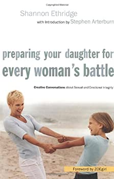 Preparing Your Daughter for Every Woman's Battle: Creative Conversations about Sexual and Emotional Integrity (The Every Man Series) 030745858X Book Cover