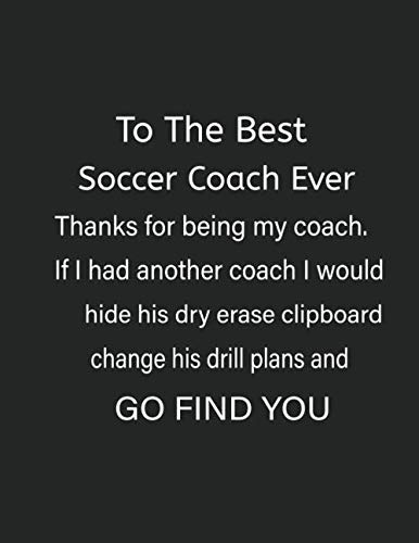 To The Best Soccer Coach Ever: Youth Soccer Coach Organizer Practice Coaching Book (Best Soccer Defenders Ever)