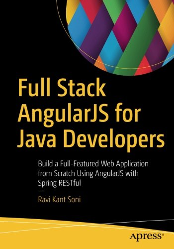 Full Stack AngularJS for Java Developers: Build a Full-Featured Web Application from Scratch Using AngularJS with Spring RESTful by Apress