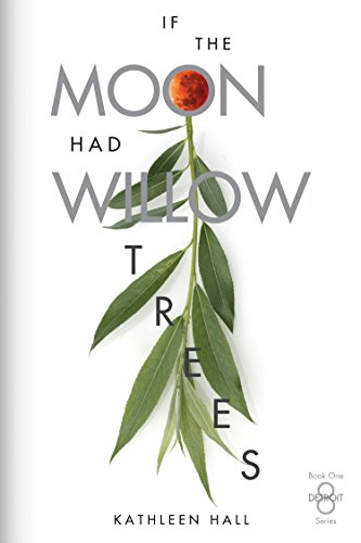 If the Moon Had Willow Trees (Detroit Eight Series Book 1) (Movement Of The Moon Around The Earth)