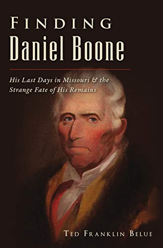 Book Cover: Finding Daniel Boone: His Last Days in Missouri and The Strange Fate of His Remains