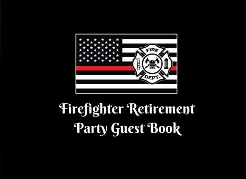 (Firefighter Retirement Party Guest Book: American USA Flag Thin Red Line Fire Department Shield Celebrating Retiring From Firefighting Party Decorations Supplies - 8.25