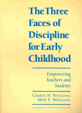 Three Faces of Discipline for Early Childhood, The: Empowering Teachers and Students