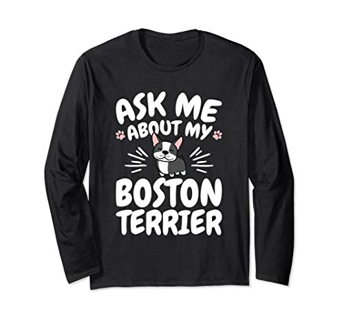 Ask Me About My Boston Terrier Long Sleeve T-Shirt