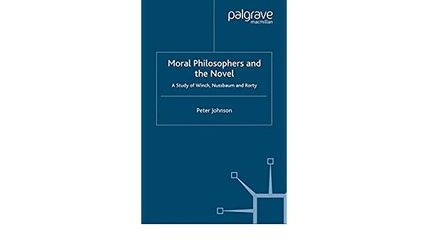 Moral Philosophers and the Novel: A Study of Winch, Nussbaum and Rorty