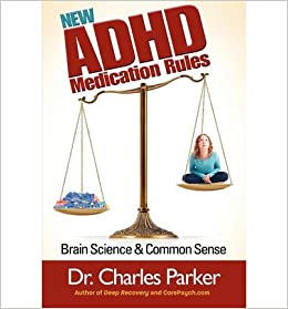 New ADHD Medication Rules: Brain Science & Common Sense by Parker, Charles (2013)