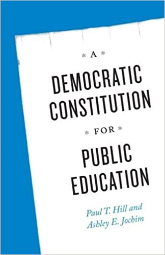 A Democratic Constitution for Public Education by Paul T. Hill (2014-11-28)