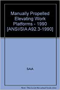 Work Platforms - 1990 [ANSI/SIA A92.3-1990]: SAIA: Amazon.com: Books