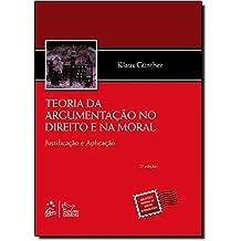 Teoria da Argumentação no Direito e na Moral - Justificação e Aplicação