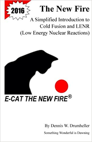 The New Fire: A Simplified Introduction to Cold Fusion and LENR (Low