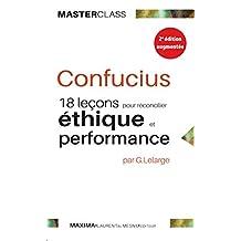 Confucius: 18 leçons pour réconcilier éthique et performance (MASTER CLASS t. 10) (French Edition)