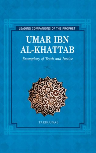 Umar Ibn Al-Khattab: Exemplary of Truth and Justice (Leading Companions to the Prophet)