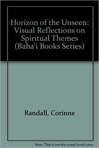 Horizon of the Unseen: Visual Reflections on Spiritual Themes (Baha'i Books Series)