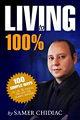 Living to 100%: 100 ways to live and fulfill the life you always wanted Paperback