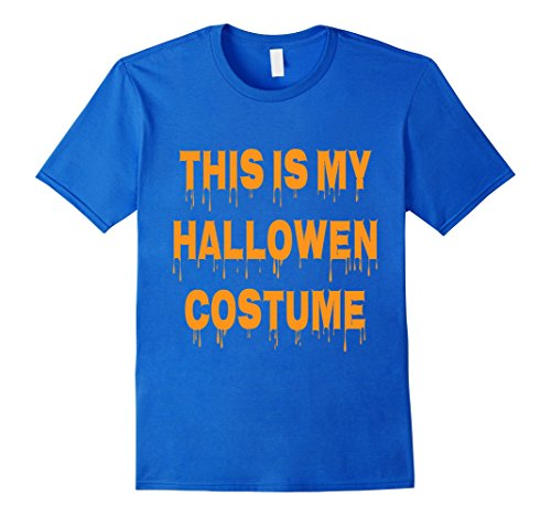 Mens This Is My Halloween Costume T-Shirt For Men Women Small Royal Blue