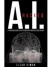 A.I. Hacked: A Practical Guide to the Future with Artificial Intelligence