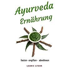 Mit Ayurveda Ernährung - abnehmen, entgiften und fasten (mit Rezepten), zusätzlicher Massage-und Wellness-teil (German Edition)