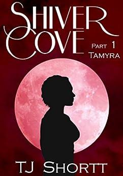 Shiver Cove, Part 1: Tamyra by [Shortt, TJ]