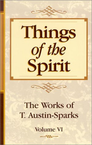 Things of the Spirit (Works of T. Austin-Sparks)