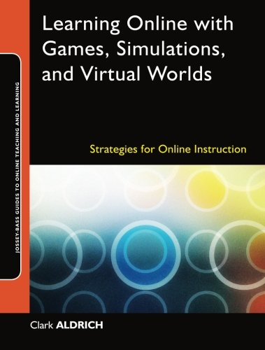 Learning Online with Games, Simulations, and Virtual Worlds: Strategies for Online Instruction