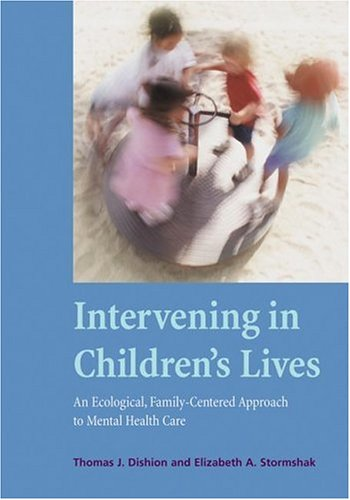 Intervening in Children's Lives: An Ecological, Family-Centered Approach to Mental Health Care