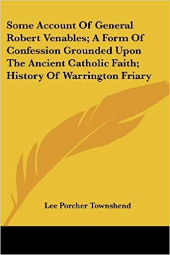 Book Some Account of General Robert Venables; A Form of Confession Grounded Upon the Ancient Catholic Faith; History of Warrington Friary by Lee Porch Townshend (2007-04-01)