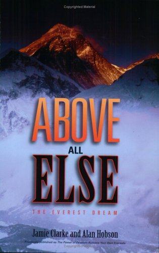 Read Online Above All Else: The Everest Dream (Previously published as The Power of Passion: Achieve Your Own Everests) PDF