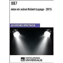 887 (mise en scène Robert Lepage - 2015): Les Fiches Spectacle d'Universalis (French Edition)