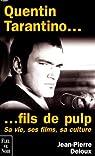 Quentin Tarantino, fils de pulp : Sa vie, ses films, sa culture par Deloux